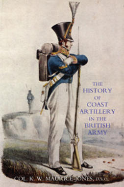 Maurice-Jones, Colonel K. W. - The History of Coast Artillery in the British Army, ebook