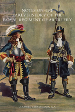 Cleaveland, Colonel - Notes on the Early History of the Royal Regiment of Artillery, ebook