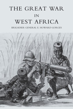 Gorges, Brigadier-General E. Howard - The Great War in West Africa, e-bok