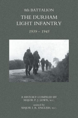 Lewis, Major P.J. - 8th Battalion The Durham Light Infantry 1939–1945, e-bok