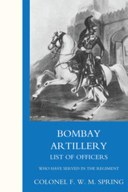 Spring, Colonel F. W. M. - Bombay Artillery List of Officers, ebook