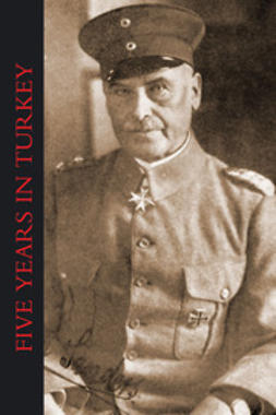 Sanders, Otto Liman von - Five Years in Turkey, ebook