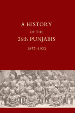 Stoney, Lieut-Col P. S. - The History of the 26th Punjabis: 1857-1923, e-bok
