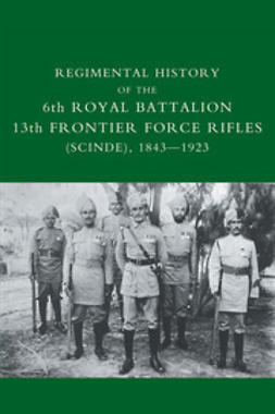 Lindsey, Captain D. M. - Regimental History of the 6th Royal Battalion 13th Frontier Force Rifles (Scinde), 1843–1923, ebook