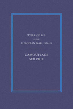 Addison, Colonel G. H. - Work of the Royal Engineers in the European War 1914-1918: Camouflage Service, ebook