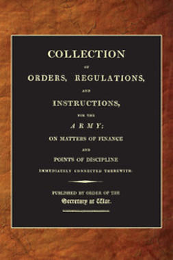 (1807), War Office - A Collection of Orders, Regulations and Instructions for the Army (1807), ebook