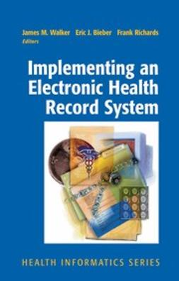 Bieber, Eric J. - Implementing an Electronic Health Record System, ebook