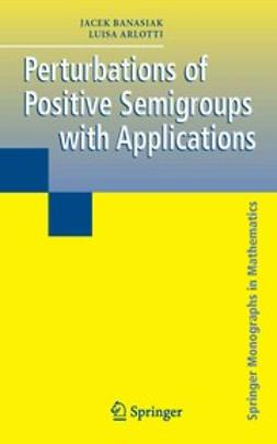 Arlotti, Luisa - Perturbations of Positive Semigroups with Applications, e-kirja