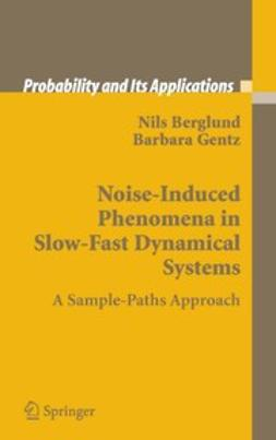 Berglund, Nils - Noise-Induced Phenomena in Slow-Fast Dynamical Systems, ebook