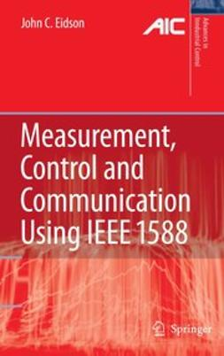 Eidson, John C. - Measurement, Control, and Communication Using IEEE 1588, ebook