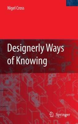 Cross, Nigel - Designerly Ways of Knowing, ebook