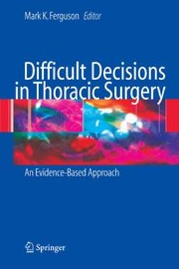 Ferguson, Mark K. - Difficult Decisions in Thoracic Surgery, ebook