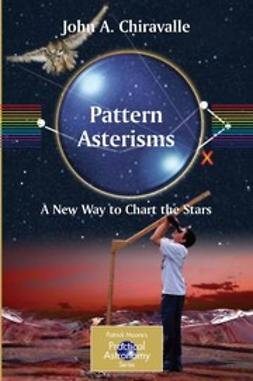 Chiravalle, John A. - Pattern Asterisms: A New Way to Chart the Stars, ebook