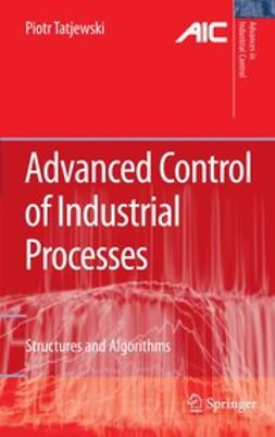 Tatjewski, Piotr - Advanced Control of Industrial Processes, e-kirja