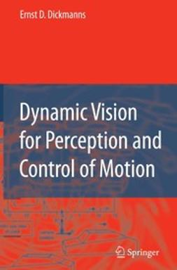 Dickmanns, Ernst D. - Dynamic Vision for Perception and Control of Motion, ebook