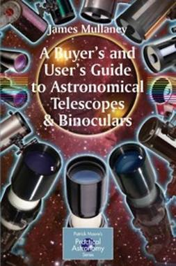 A Buyer's and User's Guide to Astronomical Telescopes & Binoculars