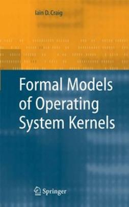Craig, Iain D. - Formal Models of Operating System Kernels, ebook