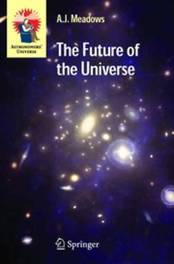 Meadows, A. J. - The Future of the Universe, ebook