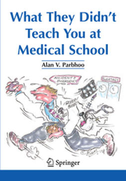Parbhoo, Alan V. - What They Didn't Teach You at Medical School, ebook