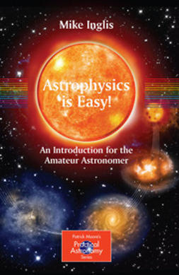 Inglis, Mike - Astrophysics is Easy! An Introduction for the Amateur Astronomer, ebook