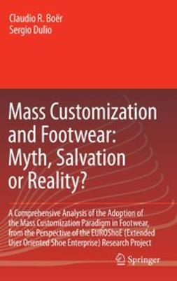 Boër, Claudio R. - Mass Customization and Footwear: Myth, Salvation or Reality?, ebook