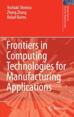 Batres, Rafael - Frontiers in Computing Technologies for Manufacturing Applications, ebook