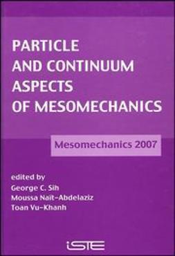 Sih, George C. - Particle and Continuum Aspects of Mesomechanics: Mesomechanics 2007, ebook