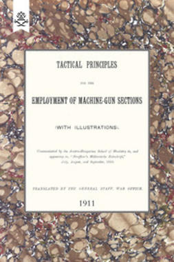 Staff, War Office General - Tactical Principles for the Employment of Machine-Gun Sections, ebook