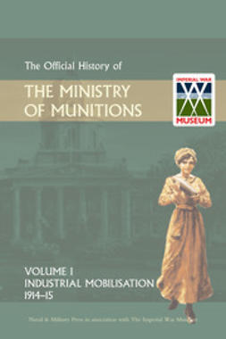 HMSO - Official History of the Ministry of Munitions Volume I: Industrial Mobilizations, 1914-15, ebook