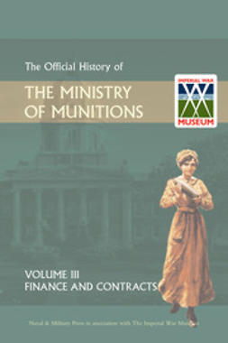 HMSO - Official History of the Ministry of Munitions Volume III: Finance and Contracts, ebook