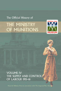 HMSO - Official History of the Ministry of Munitions Volume IV: The Supply and Control of Labour 1915-1916, ebook