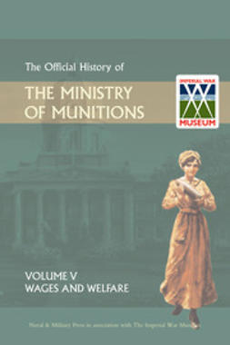 HMSO - Official History of the Ministry of Munitions Volume V: Wages and Welfare, ebook