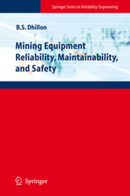 Dhillon, Balbir S. - Mining Equipment Reliability, Maintainability, and Safety, ebook