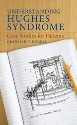 Hughes, Graham R. V. - Understanding Hughes Syndrome, ebook