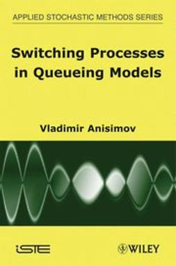 Anisimov, Vladimir V. - Switching Processes in Queueing Models, ebook