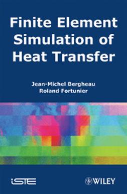 Bergheau, Jean-Michel - Finite Element Simulation of Heat Transfer, ebook