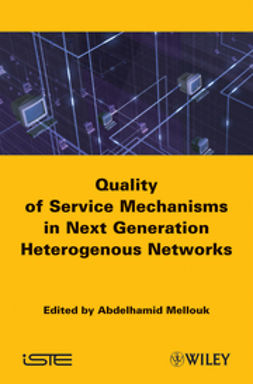 Mellouk, Abdelhamid - Quality of Service Mechanisms in Next Generation Heterogeneous Networks, ebook