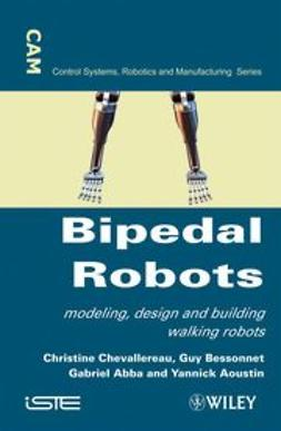 Chevallereau, Christine - Bipedal Robots: Modeling, Design and Walking Synthesis, ebook