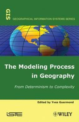 Guermond, Yves - The Modeling Process in Geography: From Determinism to Complexity, e-bok