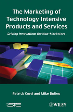 Corsi, Patrick - The Marketing of Technology Intensive Products and Services: Driving Innovations for Non-Marketers, ebook