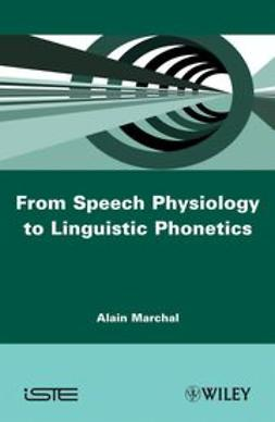 Marchal, Alain - From Speech Physiology to Linguistic Phonetics, ebook