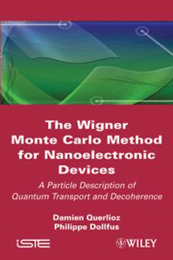 Dollfus, Philippe - The Wigner Monte Carlo Method for Nanoelectronic Devices: A Particle Description of Quantum Transport and Decoherence, e-bok