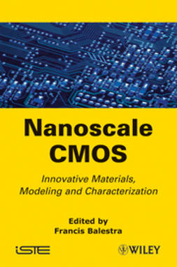 Balestra, Francis - Nanoscale CMOS: Innovative Materials, Modeling and Characterization, ebook