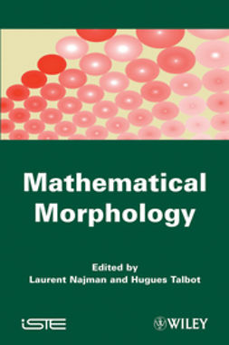 Najman, Laurent - Mathematical Morphology: From Theory to Applications, ebook