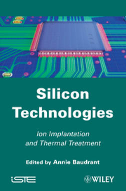 Baudrant, Annie - Silicon Technologies: Ion Implantation and Thermal Treatment, ebook