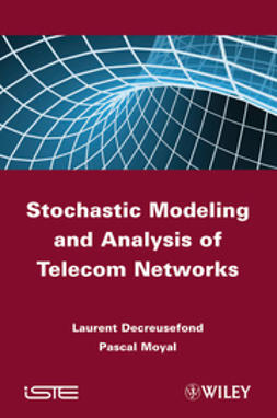 Decreusefond, Laurent - Stochastic Modeling and Analysis of Telecoms Networks, ebook