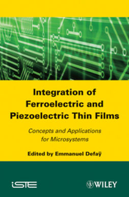 Defaÿ, Emmanuel - Integration of Ferroelectric and Piezoelectric Thin Films: Concepts and Applications for Microsystems, ebook