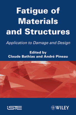 Bathias, Claude - Fatigue of Materials and Structures: Application to Damage and Design, ebook