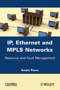 Pérez, André - IP, Ethernet and MPLS Networks: Resource and Fault Management, ebook
