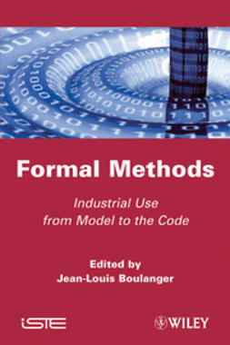 Boulanger, Jean-Louis - Formal Methods: Industrial Use from Model to the Code, ebook